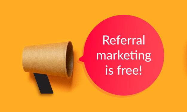 Referral marketing is free